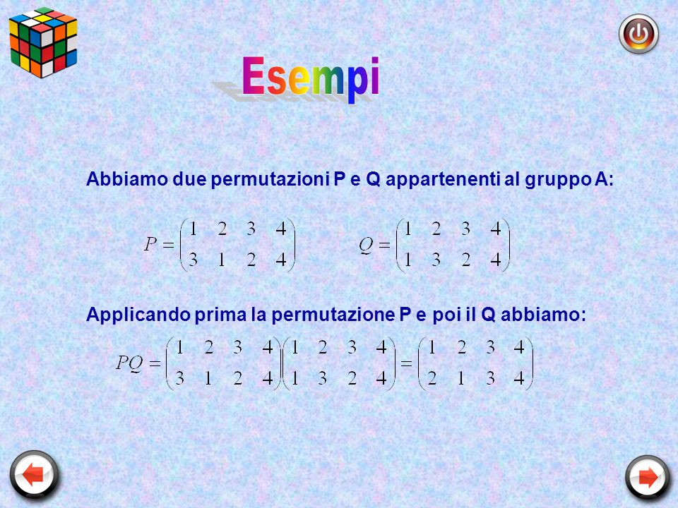 Esempi Abbiamo due permutazioni P e Q appartenenti al gruppo A: