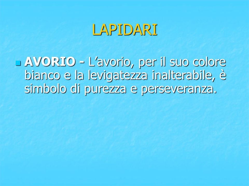 LAPIDARI AVORIO - L'avorio, per il suo colore bianco e la levigatezza inalterabile, è simbolo di purezza e perseveranza.