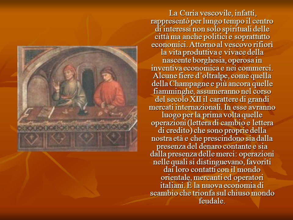 La Curia vescovile, infatti, rappresentò per lungo tempo il centro di interessi non solo spirituali delle città ma anche politici e soprattutto economici.