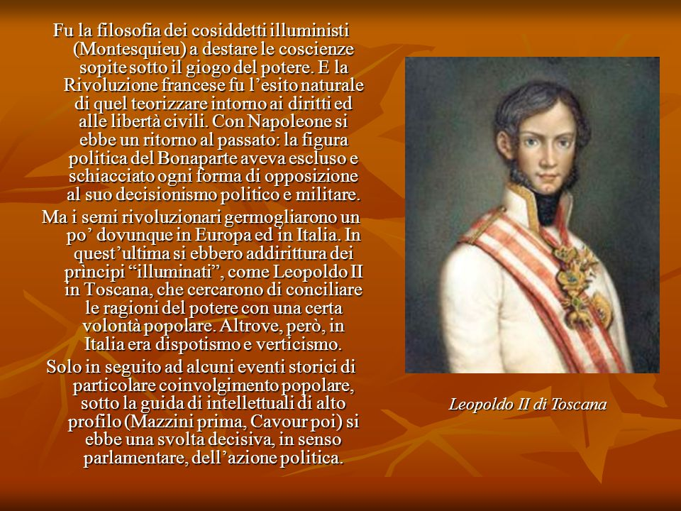 Fu la filosofia dei cosiddetti illuministi (Montesquieu) a destare le coscienze sopite sotto il giogo del potere. E la Rivoluzione francese fu l'esito naturale di quel teorizzare intorno ai diritti ed alle libertà civili. Con Napoleone si ebbe un ritorno al passato: la figura politica del Bonaparte aveva escluso e schiacciato ogni forma di opposizione al suo decisionismo politico e militare.