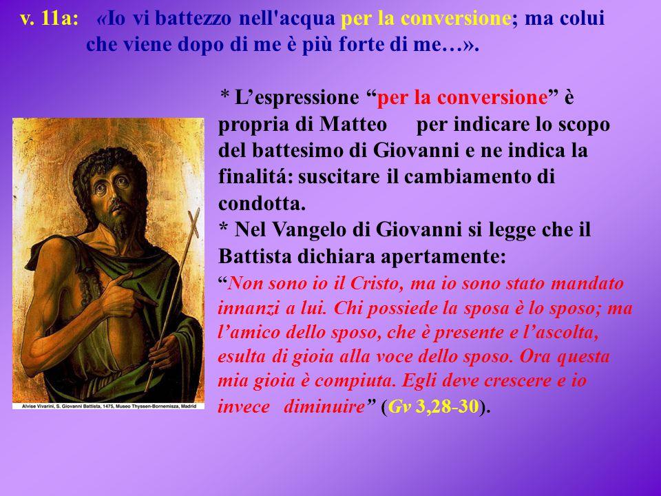v. 11a: «Io vi battezzo nell acqua per la conversione; ma colui