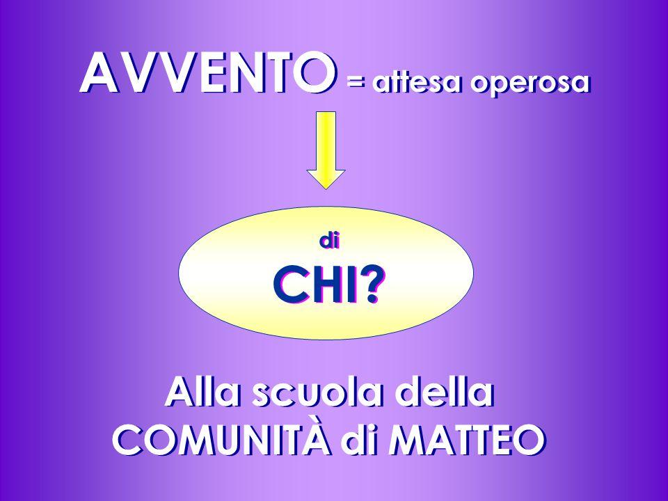 AVVENTO = attesa operosa Alla scuola della COMUNITÀ di MATTEO