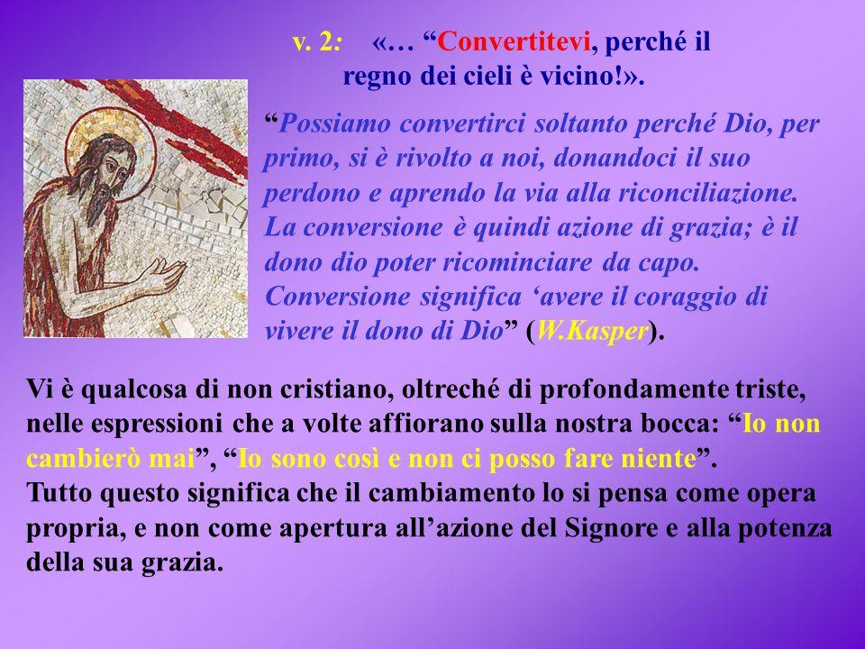 v. 2: «… Convertitevi, perché il regno dei cieli è vicino!».