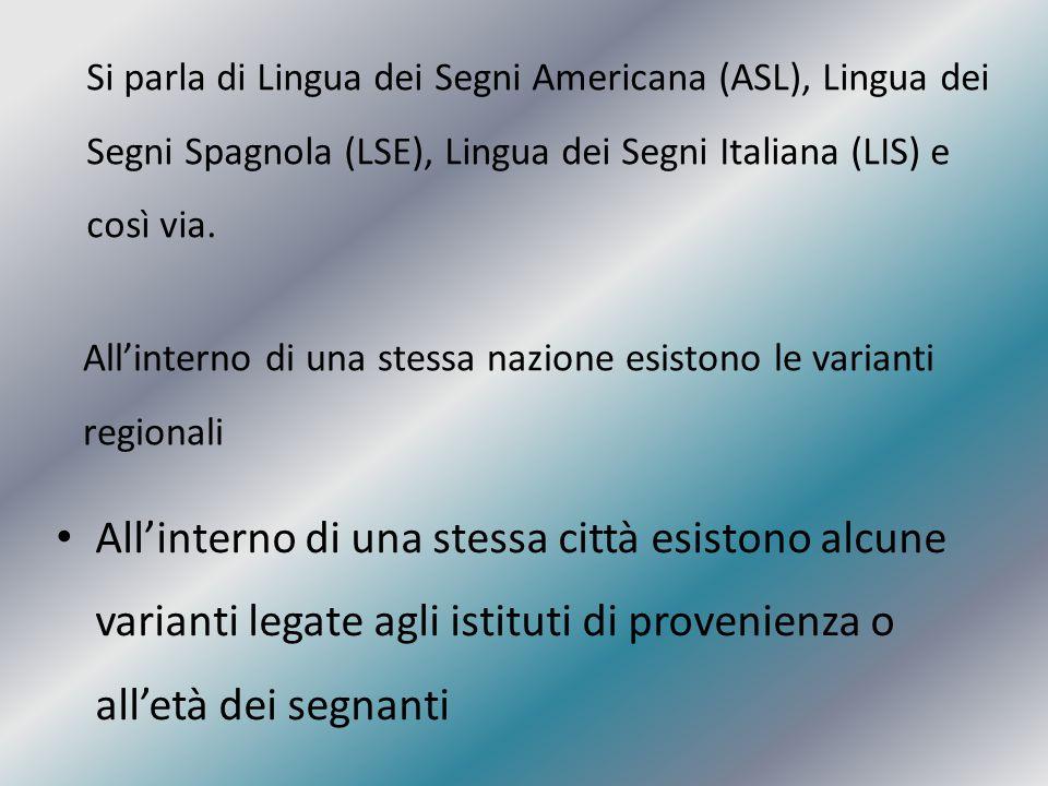 Si parla di Lingua dei Segni Americana (ASL), Lingua dei Segni Spagnola (LSE), Lingua dei Segni Italiana (LIS) e così via.