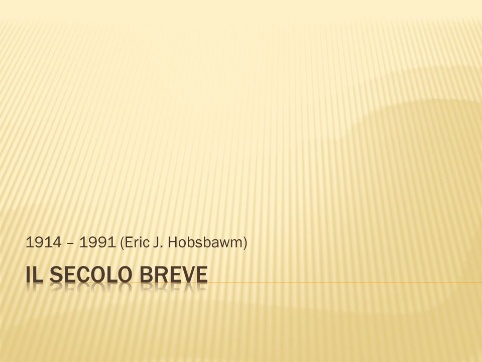 1914 – 1991 (Eric J. Hobsbawm) Il secolo breve