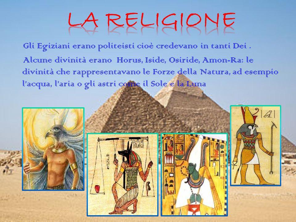 la religione Gli Egiziani erano politeisti cioè credevano in tanti Dei .