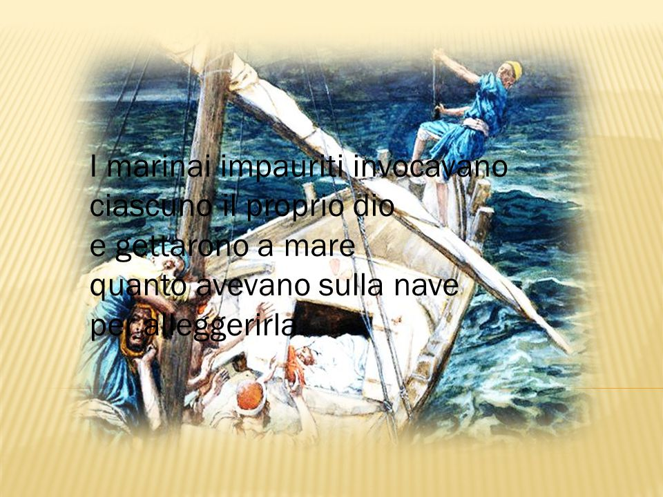 I marinai impauriti invocavano ciascuno il proprio dio