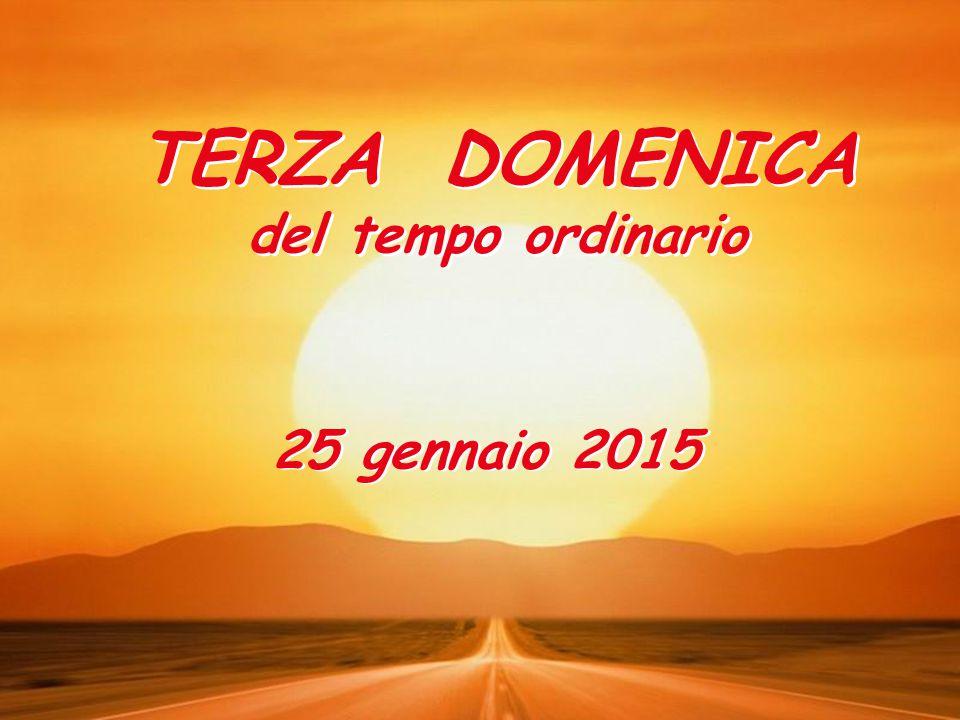 TERZA DOMENICA del tempo ordinario 25 gennaio 2015