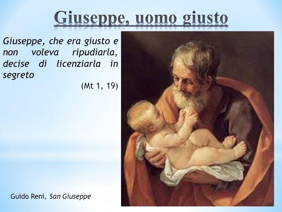 Giuseppe, uomo giusto Giuseppe, che era giusto e non voleva ripudiarla, decise di licenziarla in segreto.