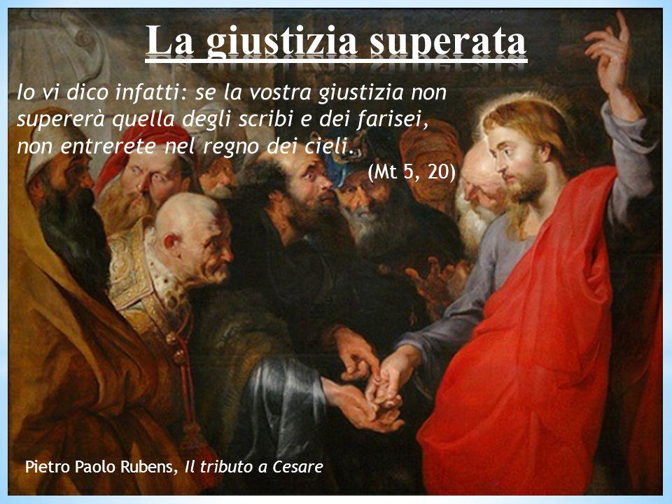 La giustizia superata Io vi dico infatti: se la vostra giustizia non supererà quella degli scribi e dei farisei, non entrerete nel regno dei cieli.