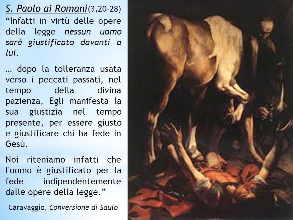S. Paolo ai Romani(3,20-28) Infatti in virtù delle opere della legge nessun uomo sarà giustificato davanti a lui.