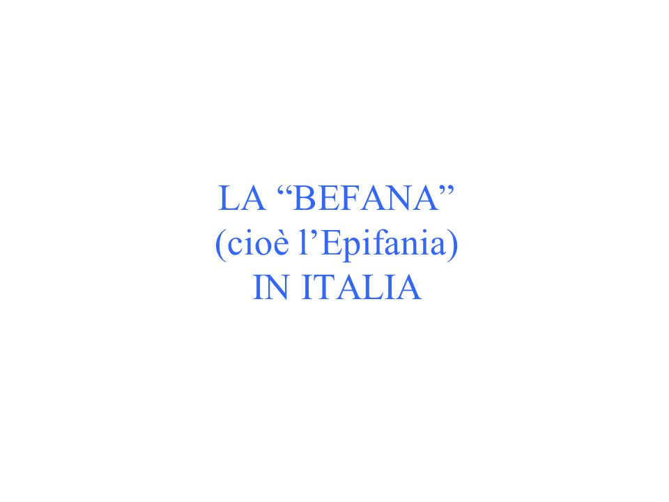 LA BEFANA (cioè l'Epifania) IN ITALIA