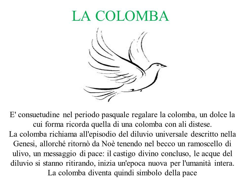 LA COLOMBA E consuetudine nel periodo pasquale regalare la colomba, un dolce la cui forma ricorda quella di una colomba con ali distese.