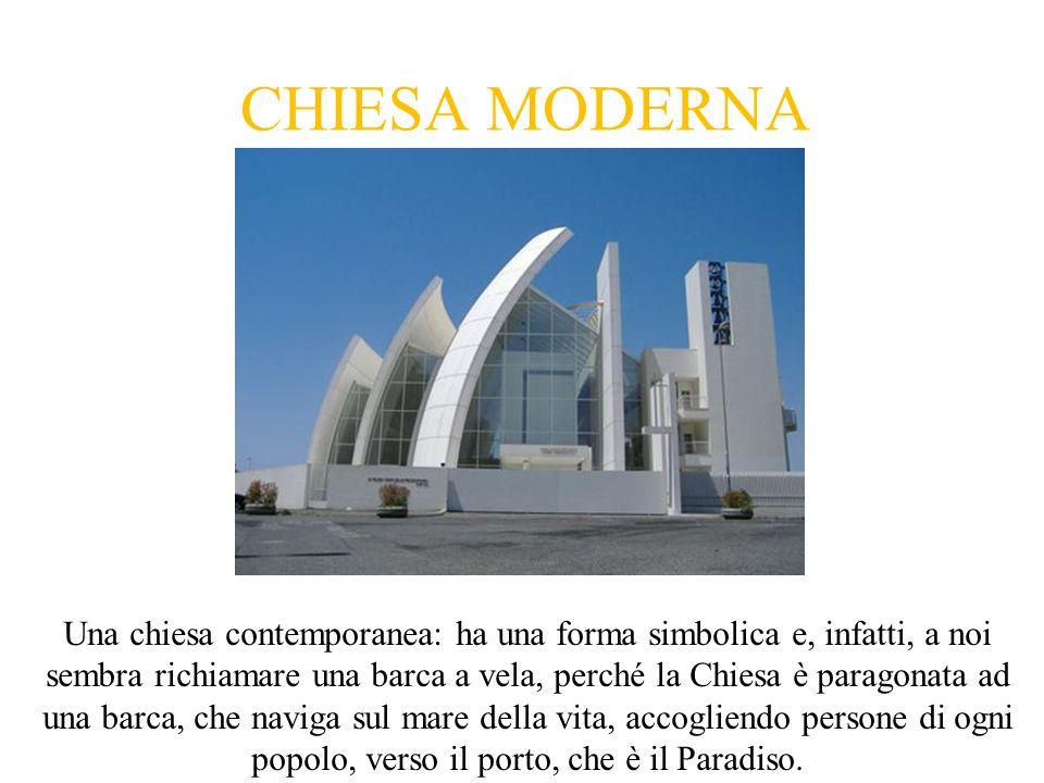 CHIESA MODERNA Una chiesa contemporanea soprattutto per la forma ascendente che si può notare in particolar modo a sinistra della struttura.