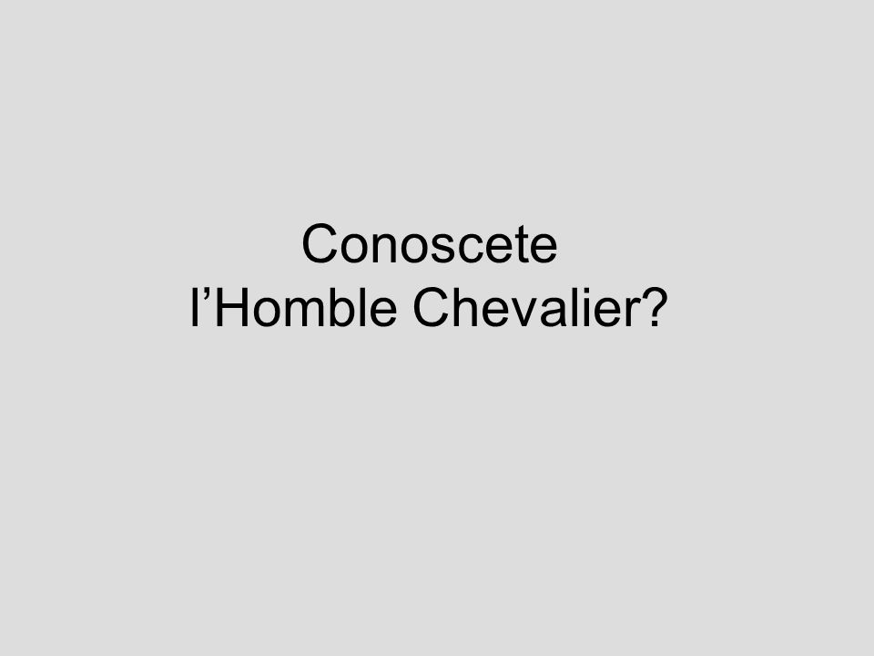 Conoscete l'Homble Chevalier