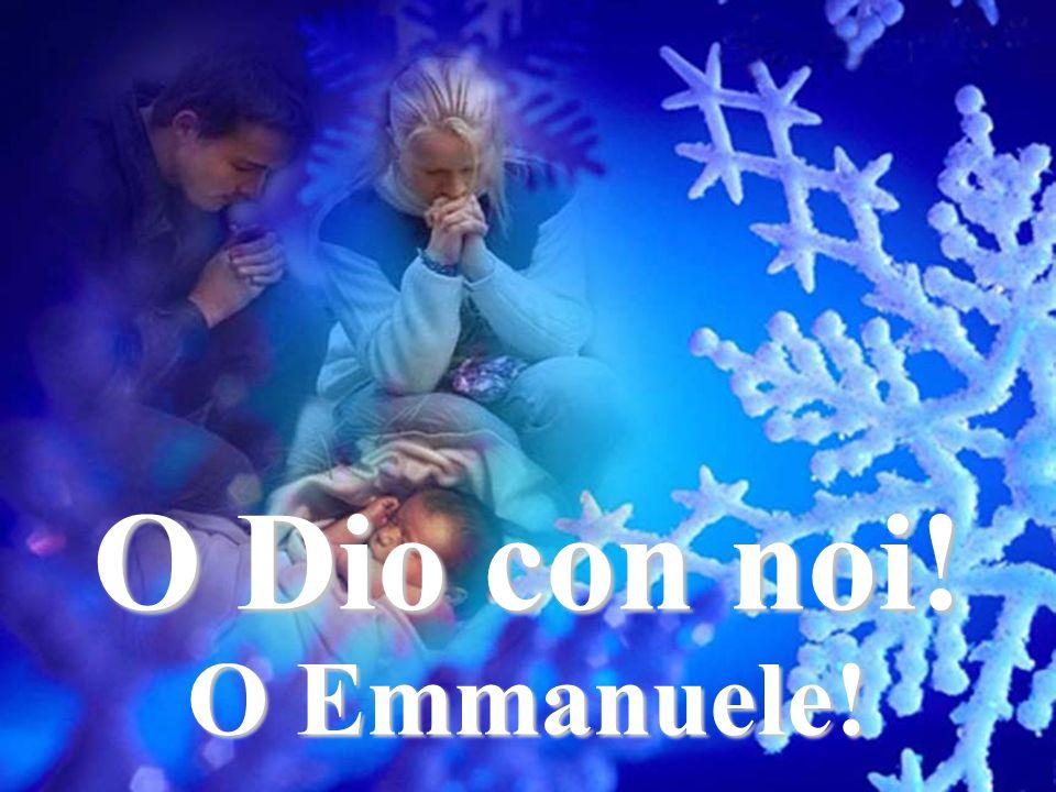 O Dio con noi! Oggi Dio è con noi nella nostra natura O Emmanuele!