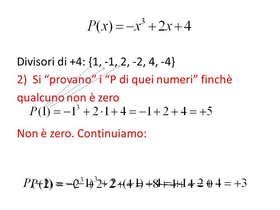 Divisori di +4: {1, -1, 2, -2, 4, -4} Si provano i P di quei numeri finchè. qualcuno non è zero.