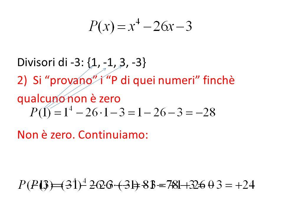 Divisori di -3: {1, -1, 3, -3} Si provano i P di quei numeri finchè.