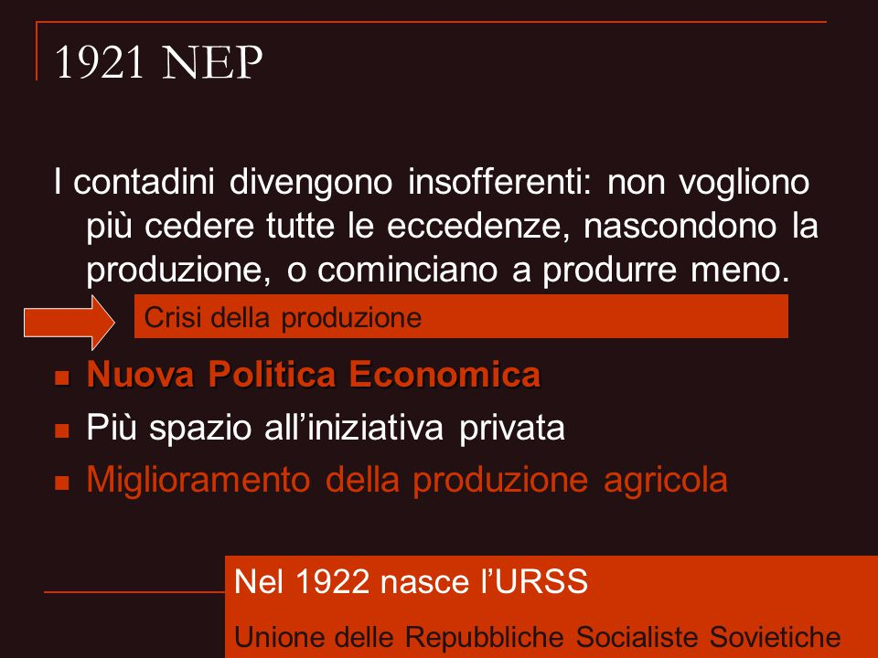 1921 NEP I contadini divengono insofferenti: non vogliono più cedere tutte le eccedenze, nascondono la produzione, o cominciano a produrre meno.