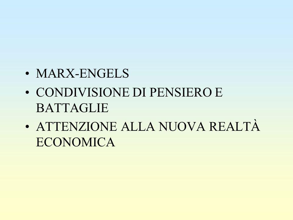 MARX-ENGELS CONDIVISIONE DI PENSIERO E BATTAGLIE ATTENZIONE ALLA NUOVA REALTÀ ECONOMICA