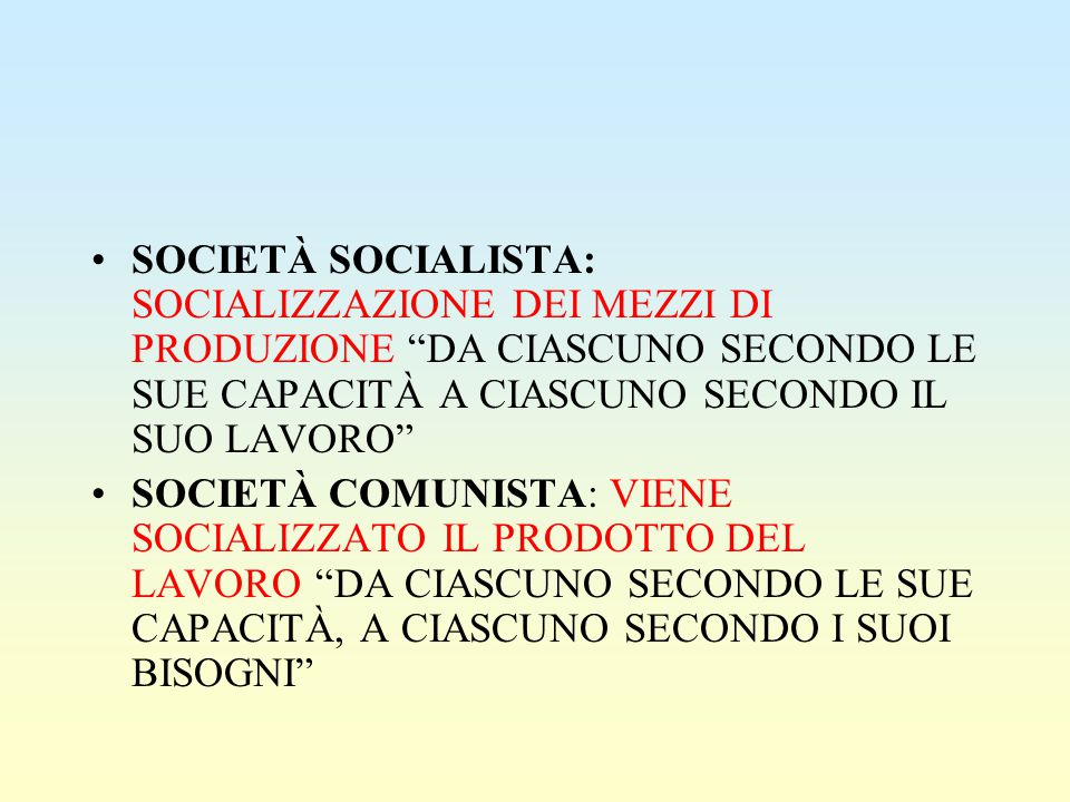 SOCIETÀ SOCIALISTA: SOCIALIZZAZIONE DEI MEZZI DI PRODUZIONE DA CIASCUNO SECONDO LE SUE CAPACITÀ A CIASCUNO SECONDO IL SUO LAVORO