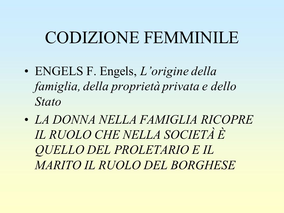 CODIZIONE FEMMINILE ENGELS F. Engels, L'origine della famiglia, della proprietà privata e dello Stato.