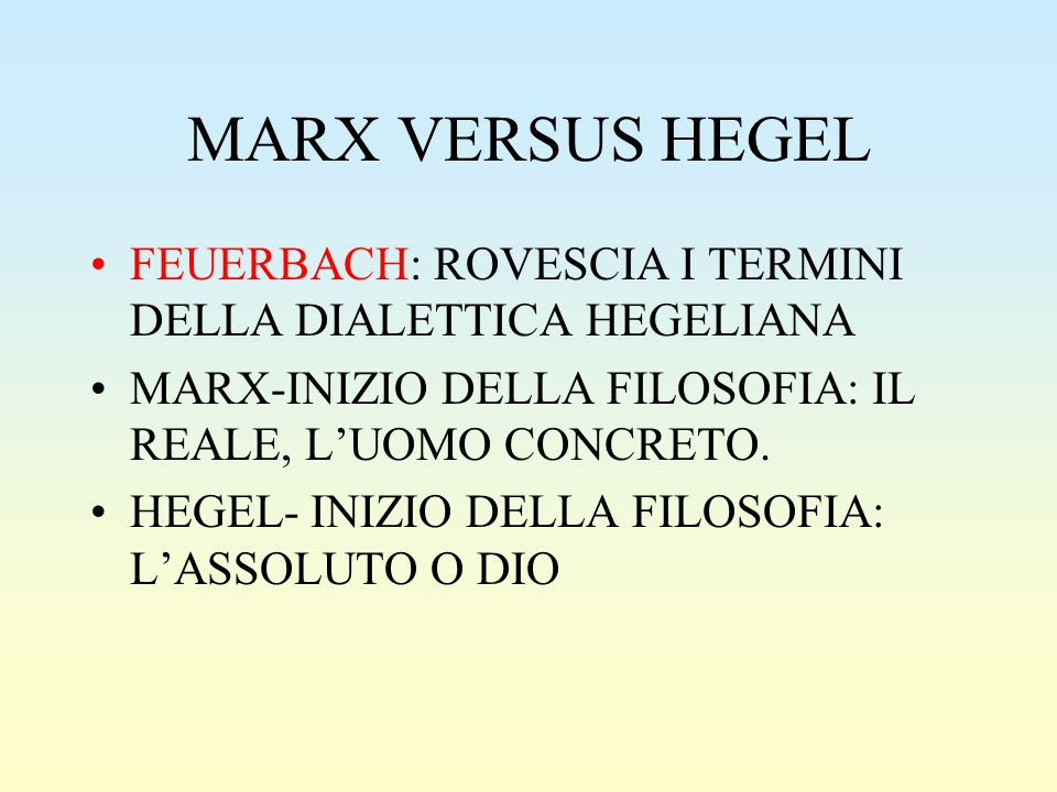 MARX VERSUS HEGEL FEUERBACH: ROVESCIA I TERMINI DELLA DIALETTICA HEGELIANA. MARX-INIZIO DELLA FILOSOFIA: IL REALE, L'UOMO CONCRETO.