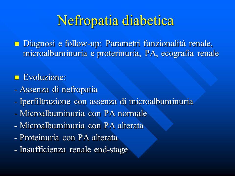 Nefropatia diabetica Diagnosi e follow-up: Parametri funzionalità renale, microalbuminuria e proterinuria, PA, ecografia renale.