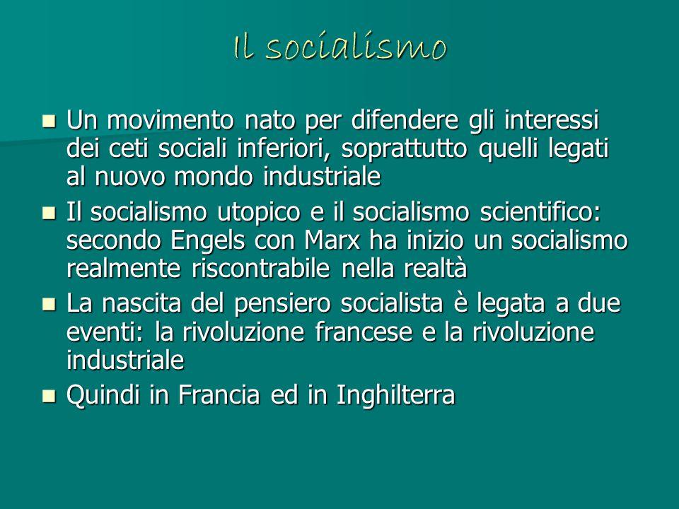 Il socialismo Un movimento nato per difendere gli interessi dei ceti sociali inferiori, soprattutto quelli legati al nuovo mondo industriale.