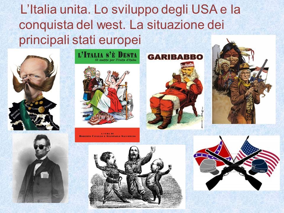 L'Italia unita. Lo sviluppo degli USA e la conquista del west