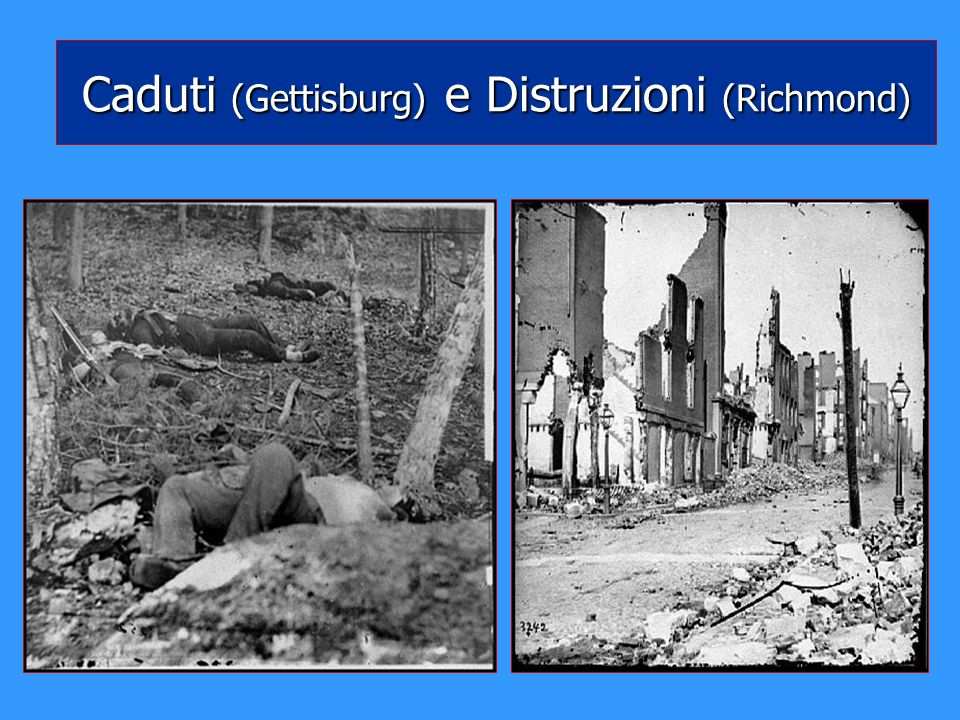 Caduti (Gettisburg) e Distruzioni (Richmond)