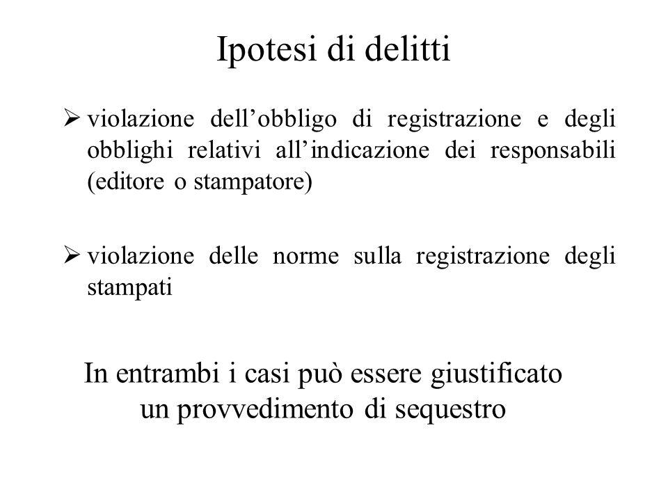 Ipotesi di delitti violazione dell'obbligo di registrazione e degli obblighi relativi all'indicazione dei responsabili (editore o stampatore)