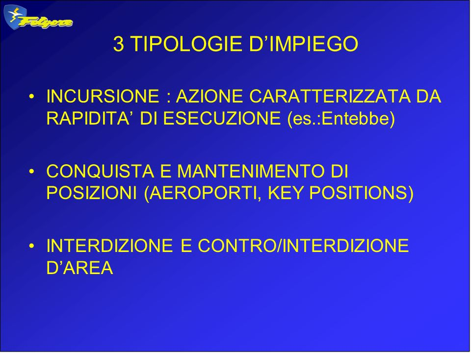 3 TIPOLOGIE D'IMPIEGOINCURSIONE : AZIONE CARATTERIZZATA DA RAPIDITA' DI ESECUZIONE (es.:Entebbe)