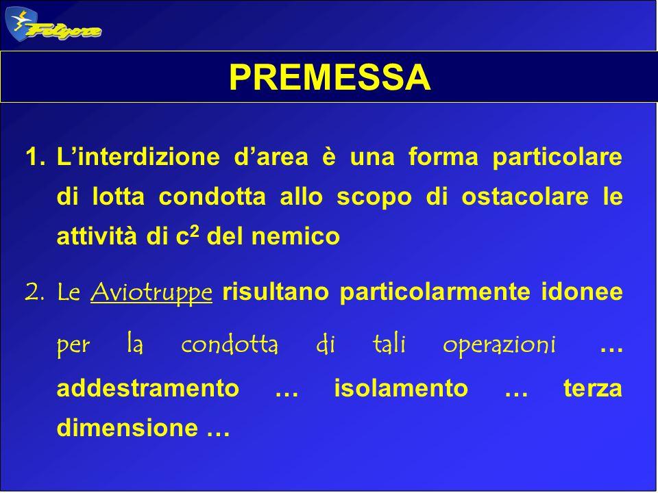 PREMESSAL'interdizione d'area è una forma particolare di lotta condotta allo scopo di ostacolare le attività di c2 del nemico.