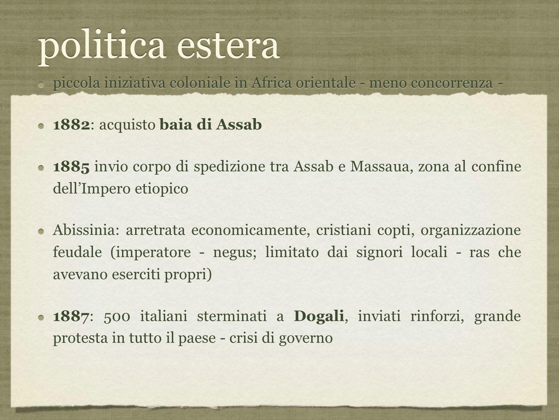 politica estera piccola iniziativa coloniale in Africa orientale - meno concorrenza - 1882: acquisto baia di Assab.