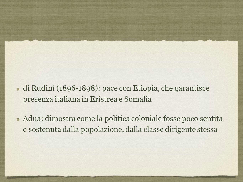 di Rudinì (1896-1898): pace con Etiopia, che garantisce presenza italiana in Eristrea e Somalia