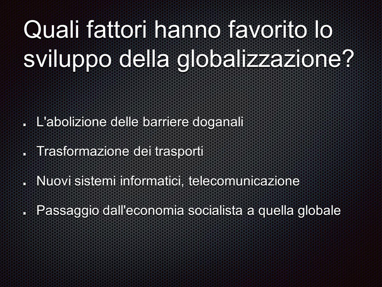 Quali fattori hanno favorito lo sviluppo della globalizzazione