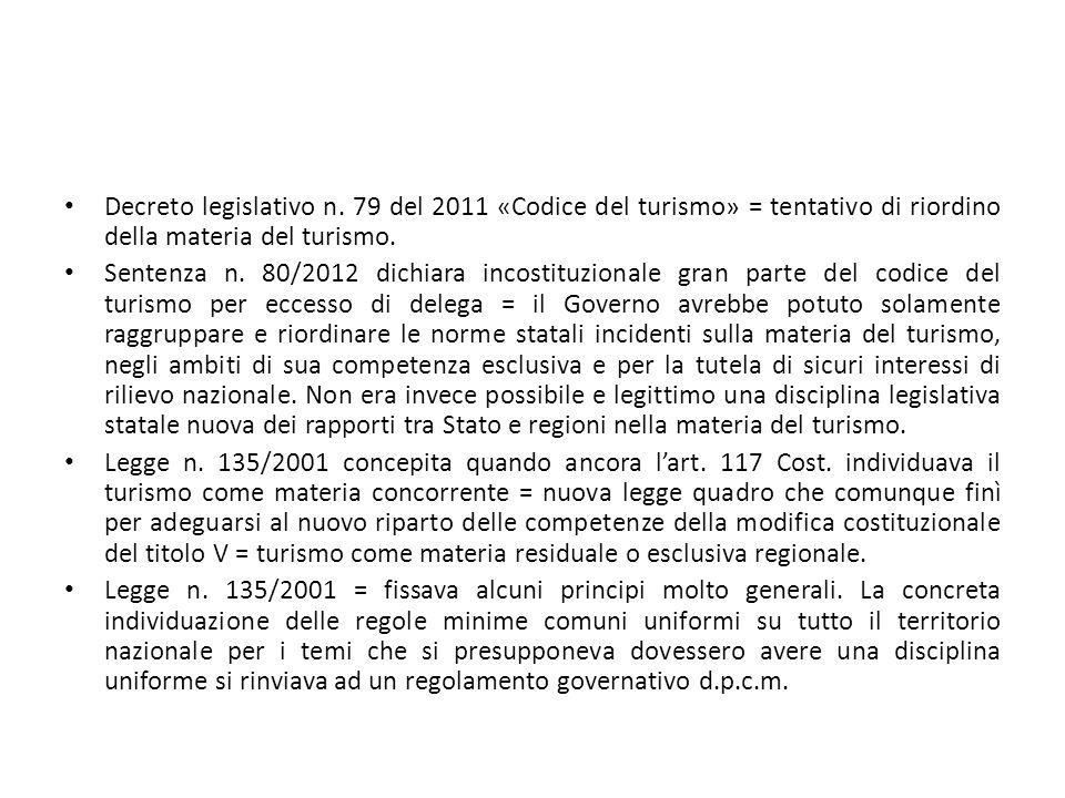 Decreto legislativo n. 79 del 2011 «Codice del turismo» = tentativo di riordino della materia del turismo.