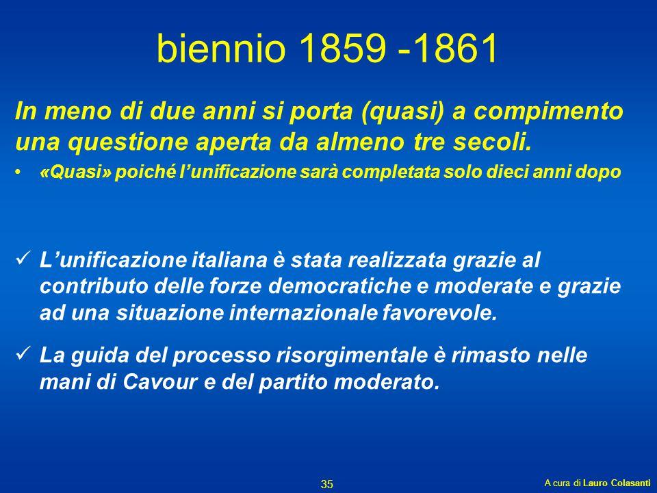 biennio 1859 -1861 In meno di due anni si porta (quasi) a compimento una questione aperta da almeno tre secoli.
