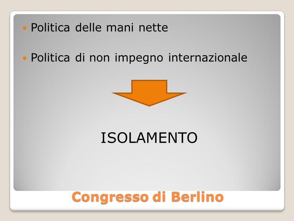 isolamento Congresso di Berlino Politica delle mani nette