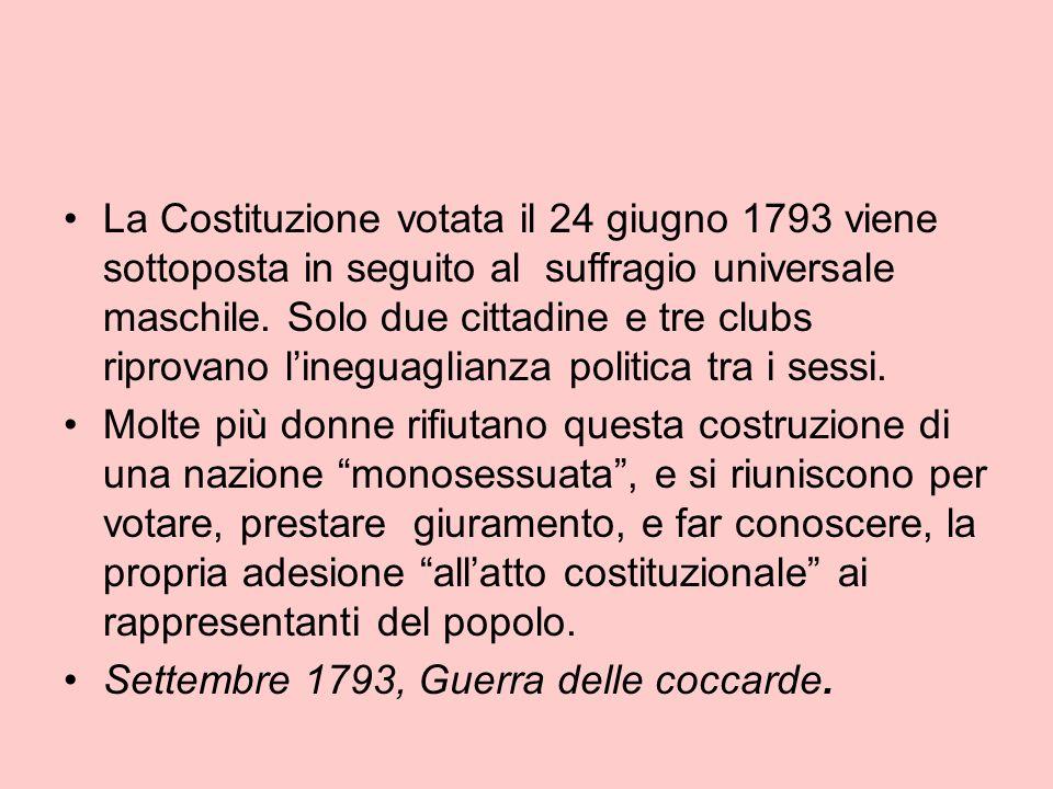 La Costituzione votata il 24 giugno 1793 viene sottoposta in seguito al suffragio universale maschile. Solo due cittadine e tre clubs riprovano l'ineguaglianza politica tra i sessi.