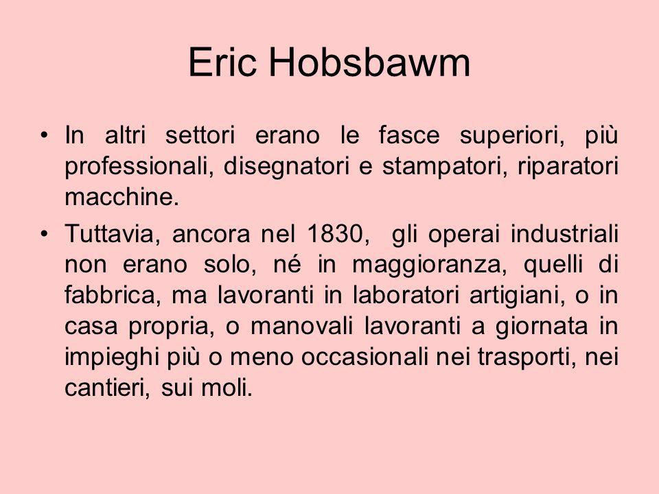 Eric Hobsbawm In altri settori erano le fasce superiori, più professionali, disegnatori e stampatori, riparatori macchine.