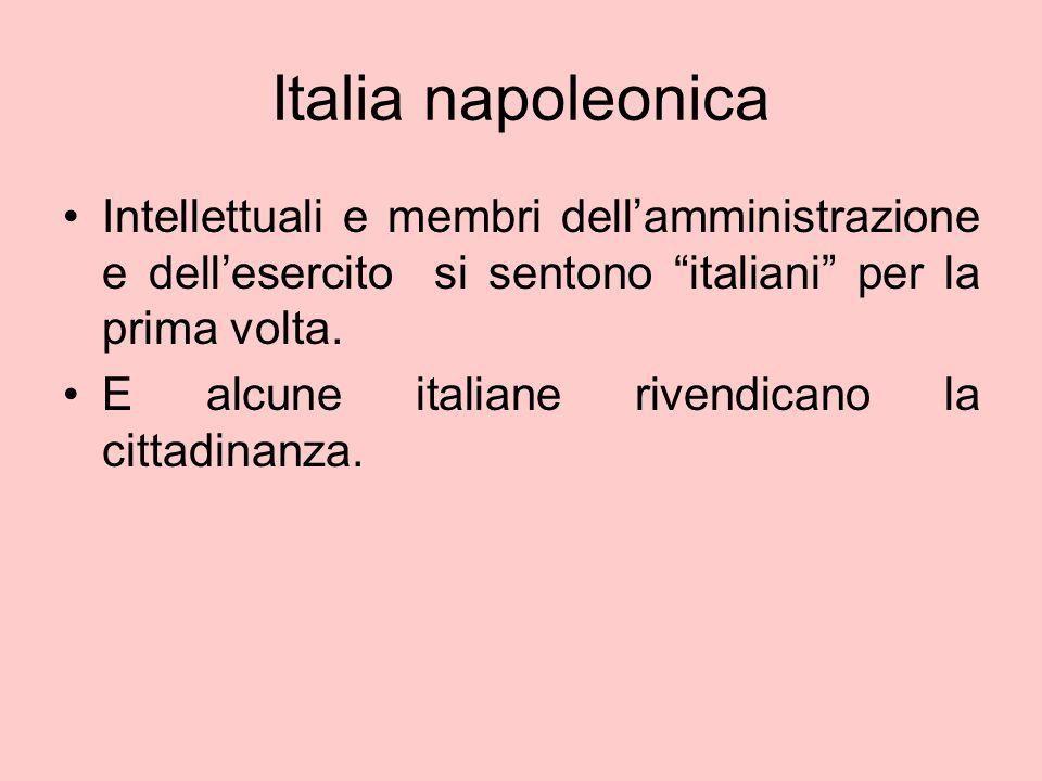 Italia napoleonica Intellettuali e membri dell'amministrazione e dell'esercito si sentono italiani per la prima volta.