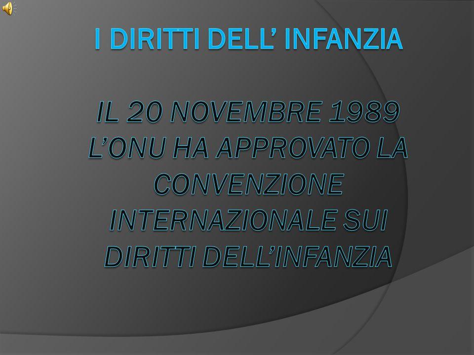 I diritti dell' infanzia il 20 novembre 1989 l'ONU ha approvato la convenzione Internazionale sui diritti dell'Infanzia