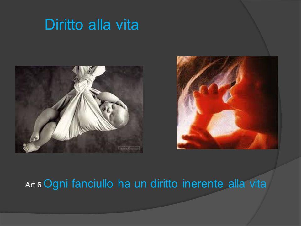 Diritto alla vita Art.6 Ogni fanciullo ha un diritto inerente alla vita