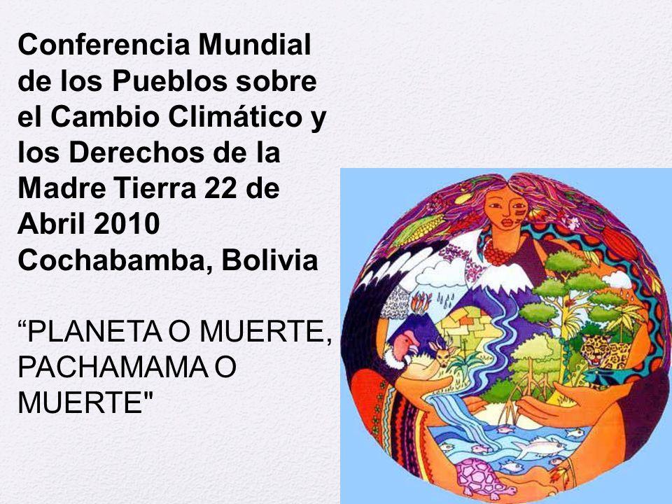 Conferencia Mundial de los Pueblos sobre el Cambio Climático y los Derechos de la Madre Tierra 22 de Abril 2010 Cochabamba, Bolivia