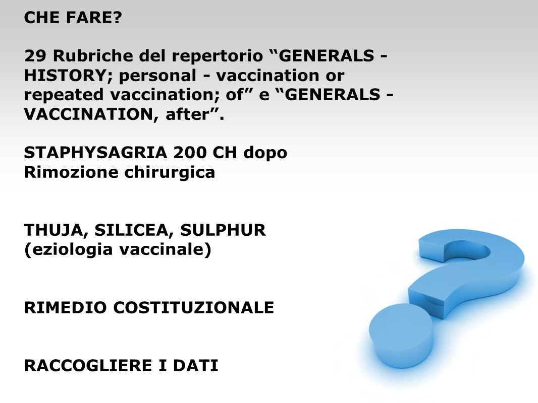 CHE FARE 29 Rubriche del repertorio GENERALS - HISTORY; personal - vaccination or repeated vaccination; of e GENERALS - VACCINATION, after .