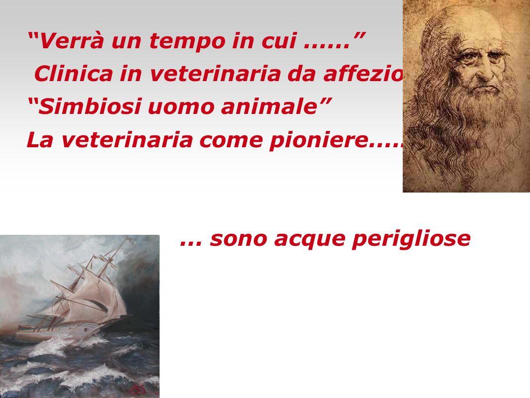 Verrà un tempo in cui ...... Clinica in veterinaria da affezione. Simbiosi uomo animale La veterinaria come pioniere.....