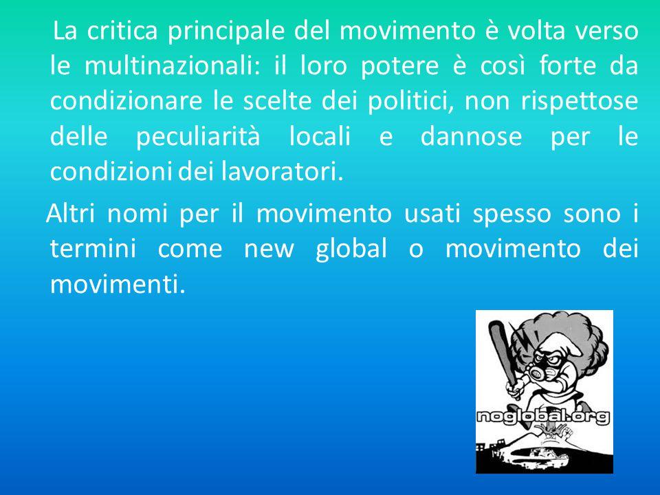 La critica principale del movimento è volta verso le multinazionali: il loro potere è così forte da condizionare le scelte dei politici, non rispettose delle peculiarità locali e dannose per le condizioni dei lavoratori.