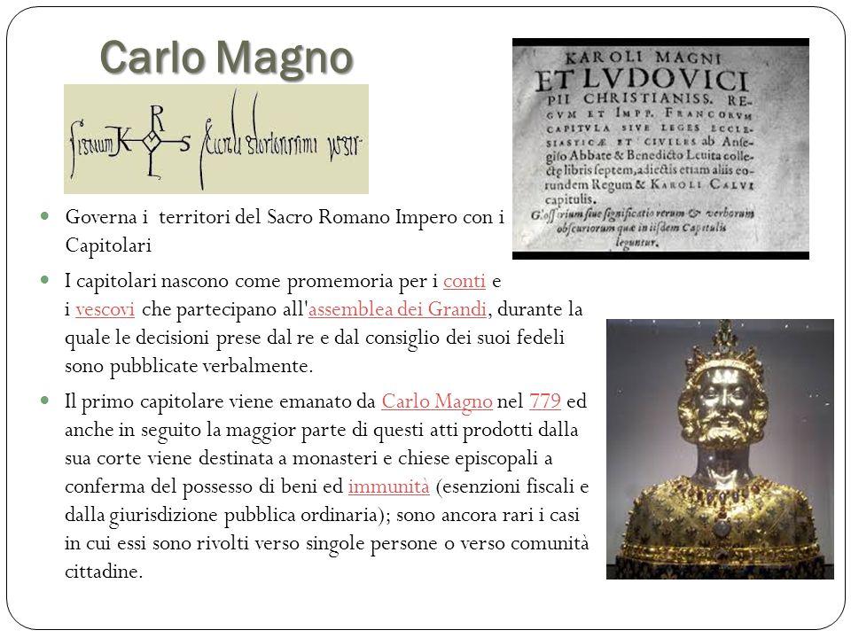 Carlo Magno Governa i territori del Sacro Romano Impero con i Capitolari.